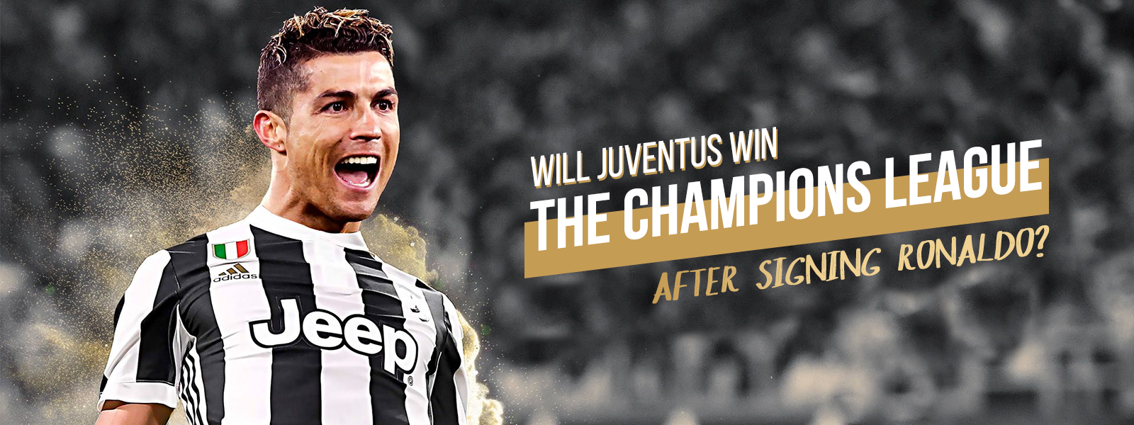 Will Juventus Win The Champions League After Signing Cristiano Ronaldo?