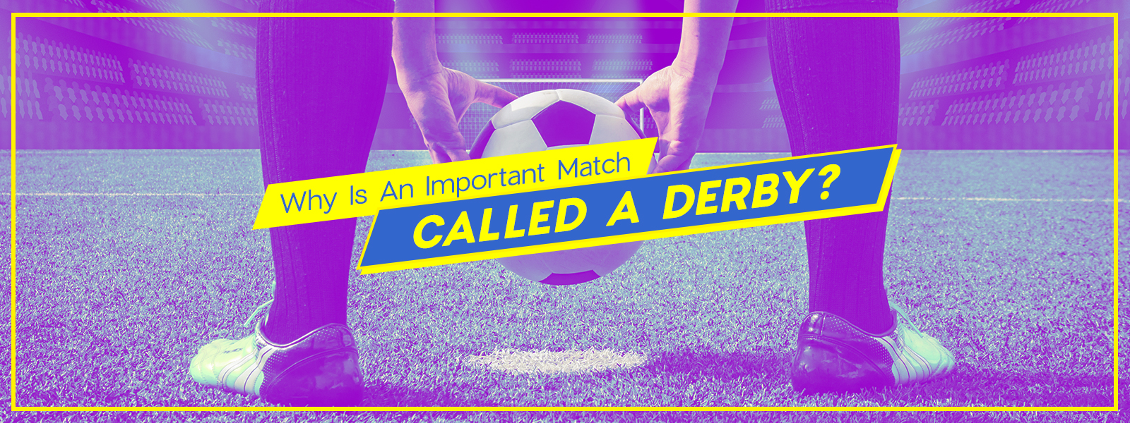 Derby - A sporting contest between rivals from the same district