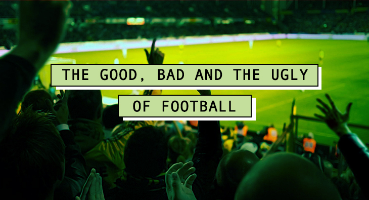 The Good, Bad And The Ugly Of Football